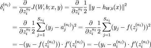\begin{align}\delta^{(n_l)}_i &= \frac{\partial}{\partial z^{n_l}_i}J(W,b;x,y) = \frac{\partial}{\partial z^{n_l}_i}\frac{1}{2} \left\|y - h_{W,b}(x)\right\|^2 \ &= \frac{\partial}{\partial z^{n_l}_i}\frac{1}{2} \sum_{j=1}^{S_{n_l}} (y_j-a_j^{(n_l)})^2 = \frac{\partial}{\partial z^{n_l}_i}\frac{1}{2} \sum_{j=1}^{S_{n_l}} (y_j-f(z_j^{(n_l)}))^2 \ &= - (y_i - f(z_i^{(n_l)})) \cdot f'(z^{(n_l)}_i) = - (y_i - a^{(n_l)}_i) \cdot f'(z^{(n_l)}_i)\end{align}